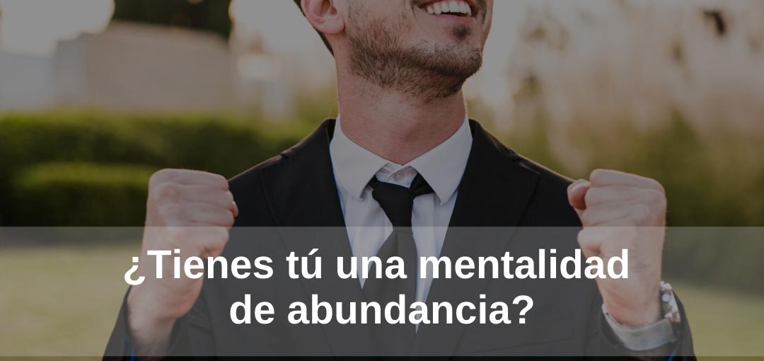 ¿Tienes tú una mentalidad de abundancia?