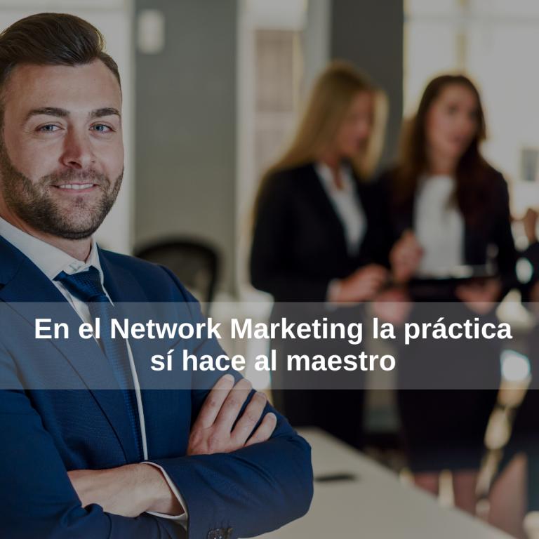En el Network Marketing la práctica sí hace al maestro