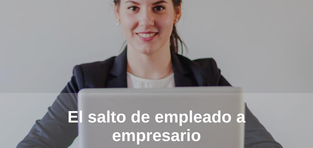 El salto de empleado a empresario