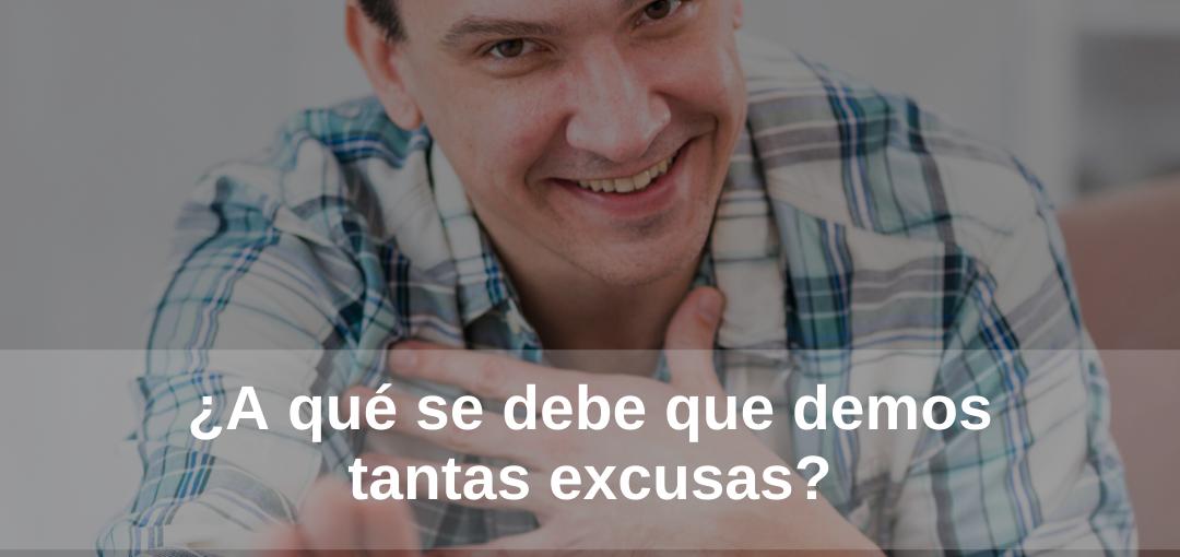 ¿A qué se debe que demos tantas excusas?