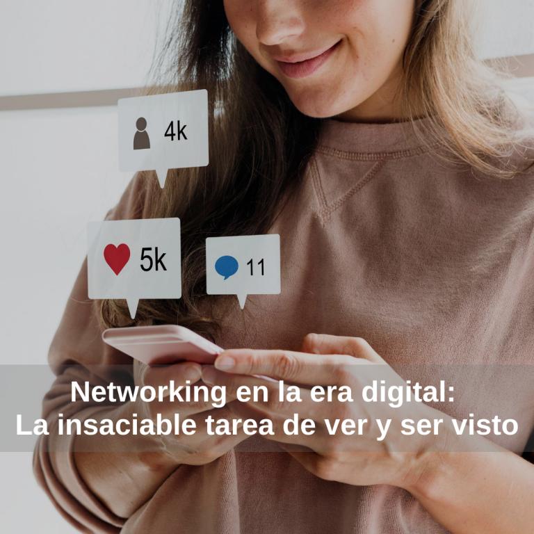 Networking en la era digital: La insaciable tarea de ver y ser visto